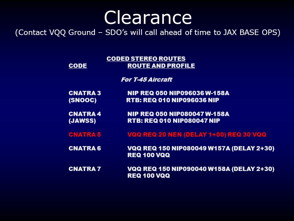 Clearance (Contact VQQ Ground – SDOs will call ahead of time to JAX BASE OPS) CODED STEREO ROUTES CODEROUTE AND PROFILE For T-45 Aircraft CNATRA 3NIP