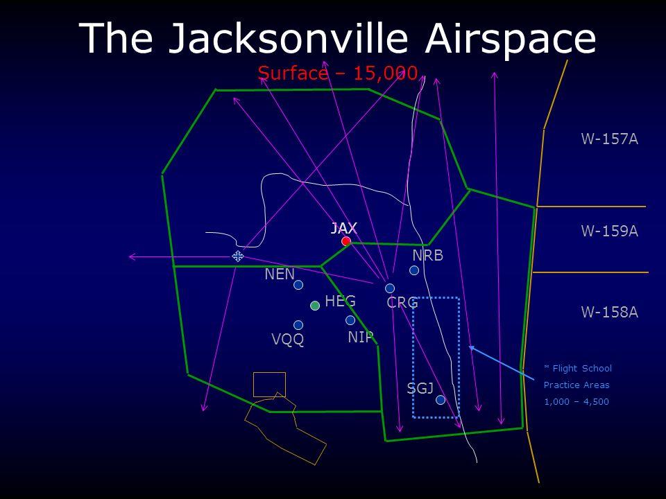 The Jacksonville Airspace Surface – 15,000 JAX CRG NRB NIP VQQ NEN HEG SGJ W-157A W-159A W-158A * Flight School Practice Areas 1,000 – 4,500
