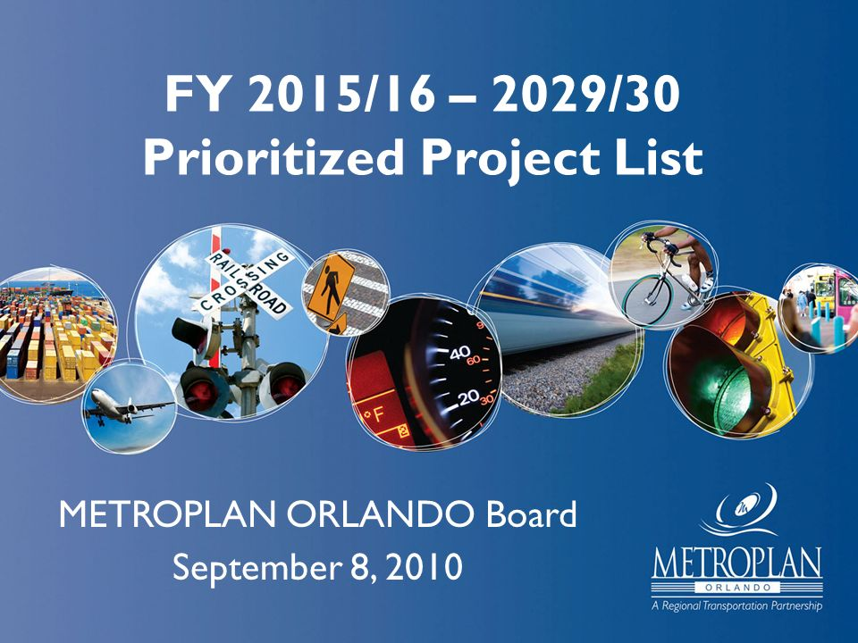 FY 2015/16 – 2029/30 Prioritized Project List METROPLAN ORLANDO Board September 8, 2010