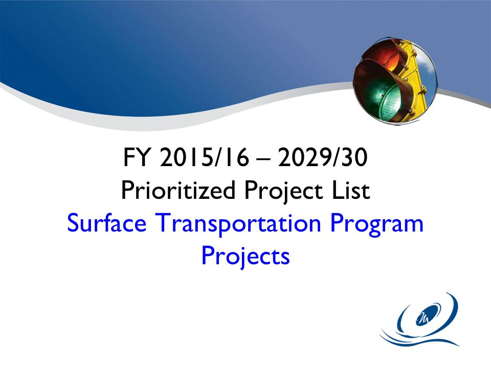 FY 2015/16 – 2029/30 Prioritized Project List Surface Transportation Program Projects