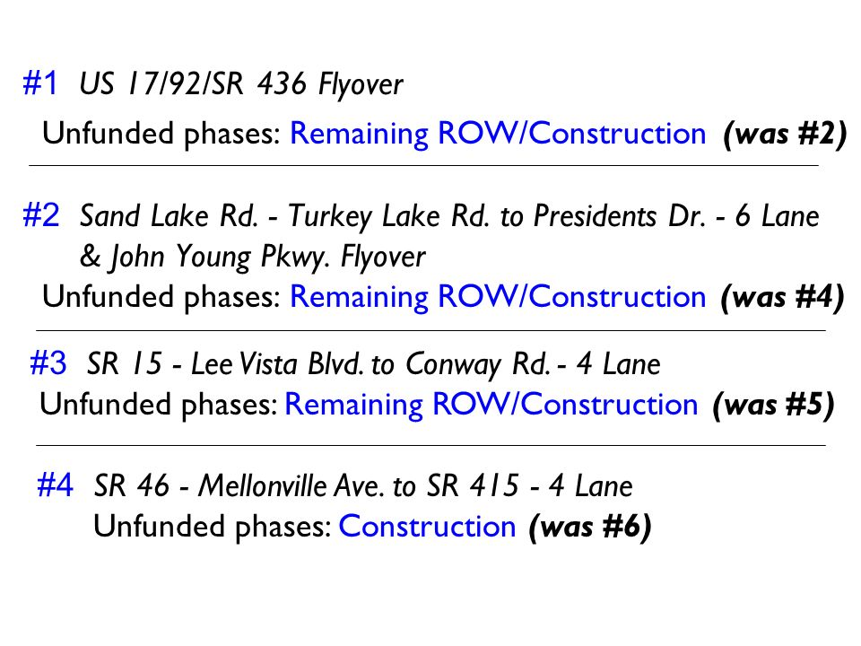 #1 US 17/92/SR 436 Flyover Unfunded phases: Remaining ROW/Construction (was #2) #2 Sand Lake Rd. - Turkey Lake Rd. to Presidents Dr. - 6 Lane & John Y