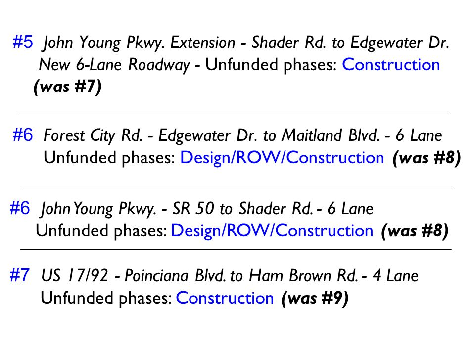 #5 John Young Pkwy. Extension - Shader Rd. to Edgewater Dr. New 6-Lane Roadway - Unfunded phases: Construction (was #7) #6 Forest City Rd. - Edgewater