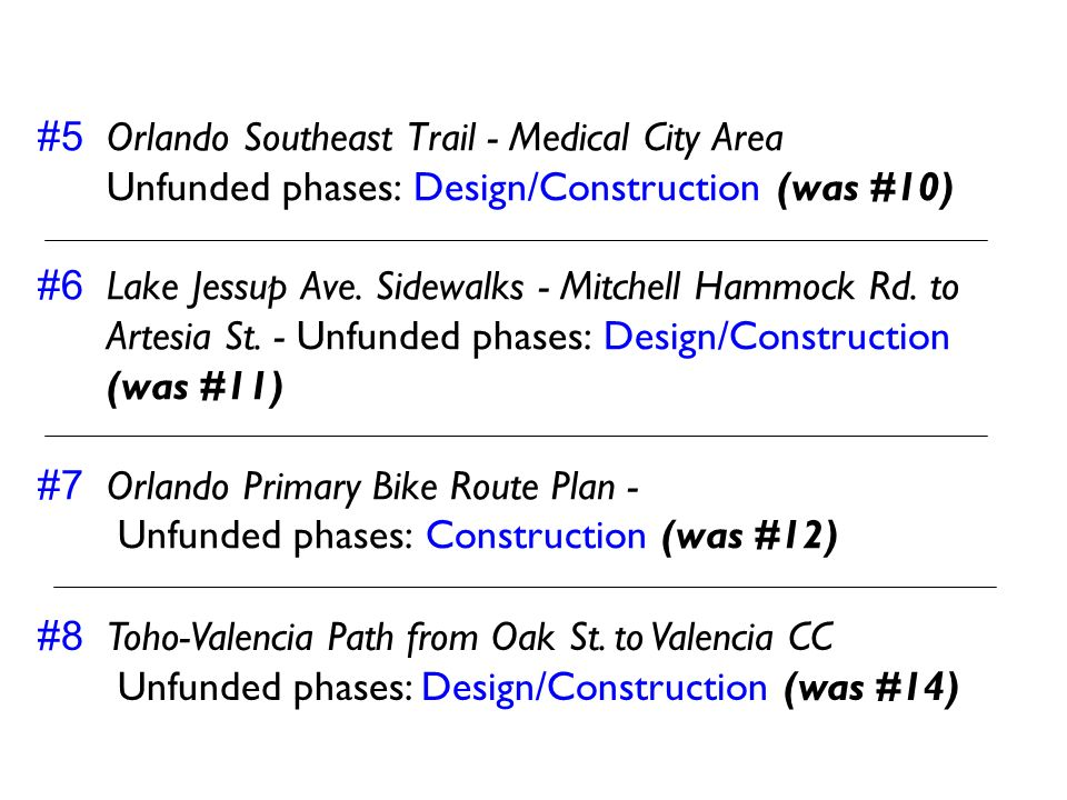 #5 Orlando Southeast Trail - Medical City Area Unfunded phases: Design/Construction (was #10) #6 Lake Jessup Ave. Sidewalks - Mitchell Hammock Rd. to
