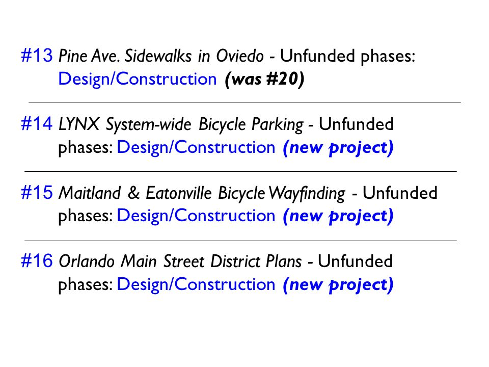 #13 Pine Ave. Sidewalks in Oviedo - Unfunded phases: Design/Construction (was #20) #14 LYNX System-wide Bicycle Parking - Unfunded phases: Design/Cons