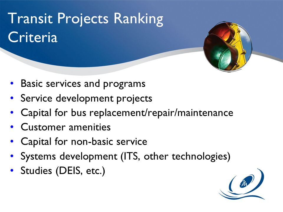 Transit Projects Ranking Criteria Basic services and programs Service development projects Capital for bus replacement/repair/maintenance Customer ame