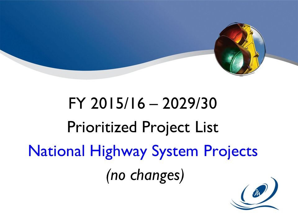 FY 2015/16 – 2029/30 Prioritized Project List National Highway System Projects (no changes)
