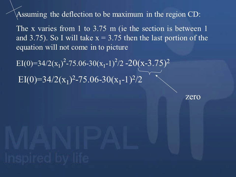 Assuming the deflection to be maximum in the region CD: The x varies from 1 to 3.75 m (ie the section is between 1 and 3.75). So I will take x = 3.75