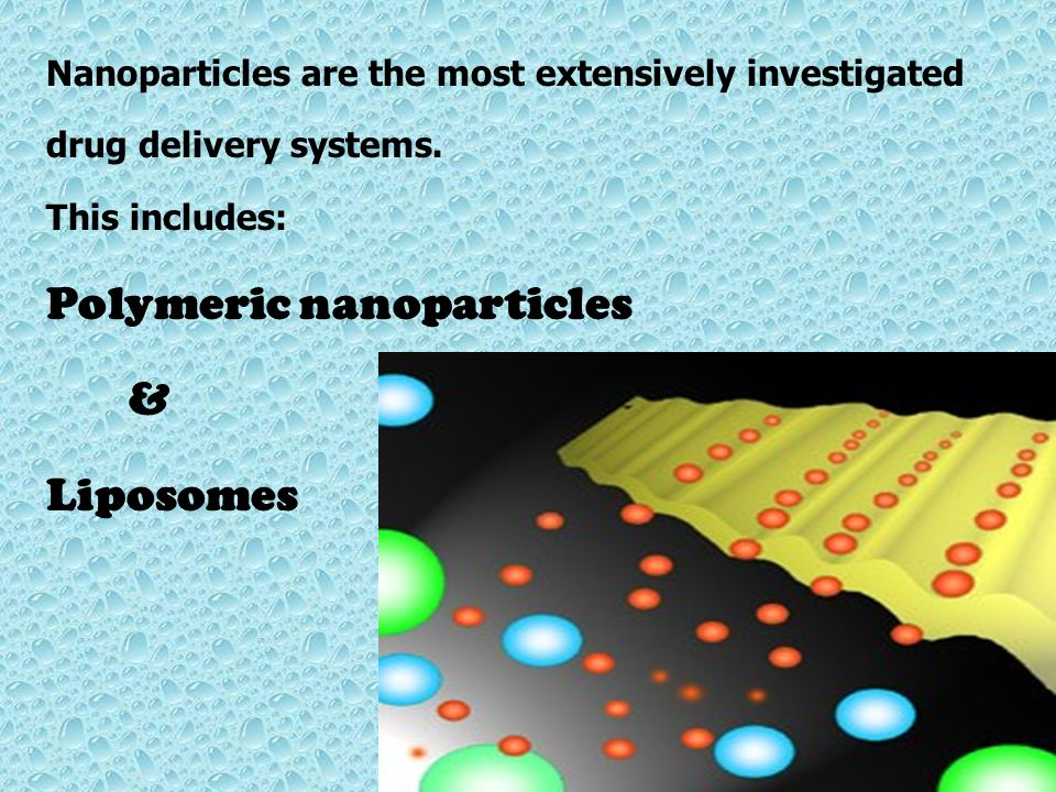 Nanoparticles are the most extensively investigated drug delivery systems. This includes: Polymeric nanoparticles & Liposomes 2