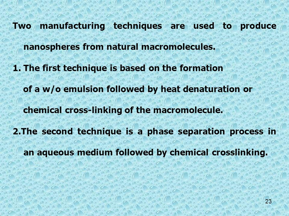 Two manufacturing techniques are used to produce nanospheres from natural macromolecules. 1. The first technique is based on the formation of a w/o em