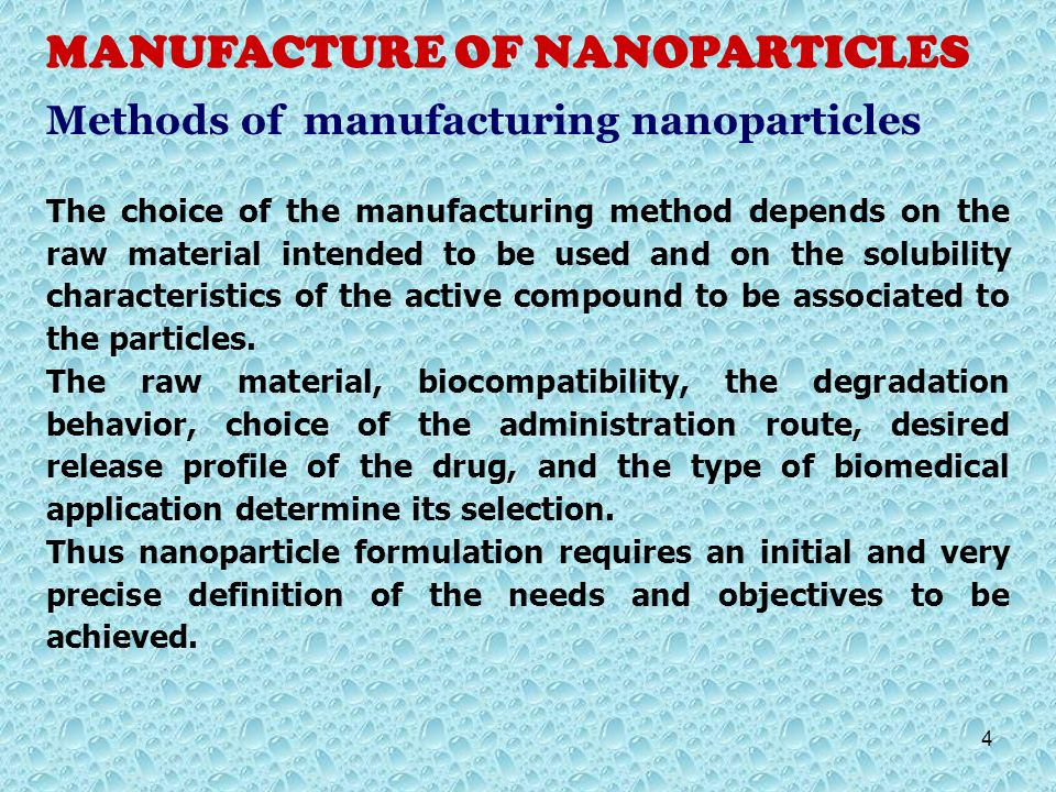 Methods of manufacturing nanoparticles The choice of the manufacturing method depends on the raw material intended to be used and on the solubility ch