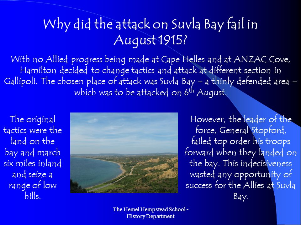 The Hemel Hempstead School - History Department Why did the attack on Suvla Bay fail in August 1915? With no Allied progress being made at Cape Helles