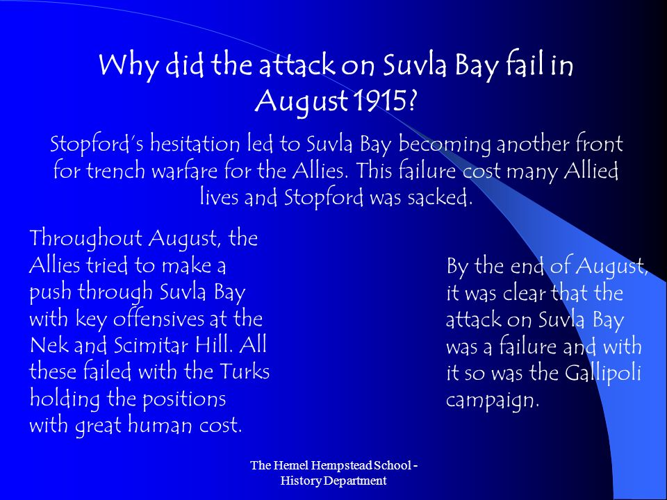 The Hemel Hempstead School - History Department Why did the attack on Suvla Bay fail in August 1915? Stopfords hesitation led to Suvla Bay becoming an