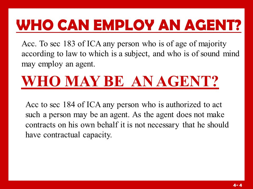 4- 3 RULES OF AGENCY There are two important rules of agency: 1.Whatever a person can do personally, he can do through an agent 2.He who does an act t