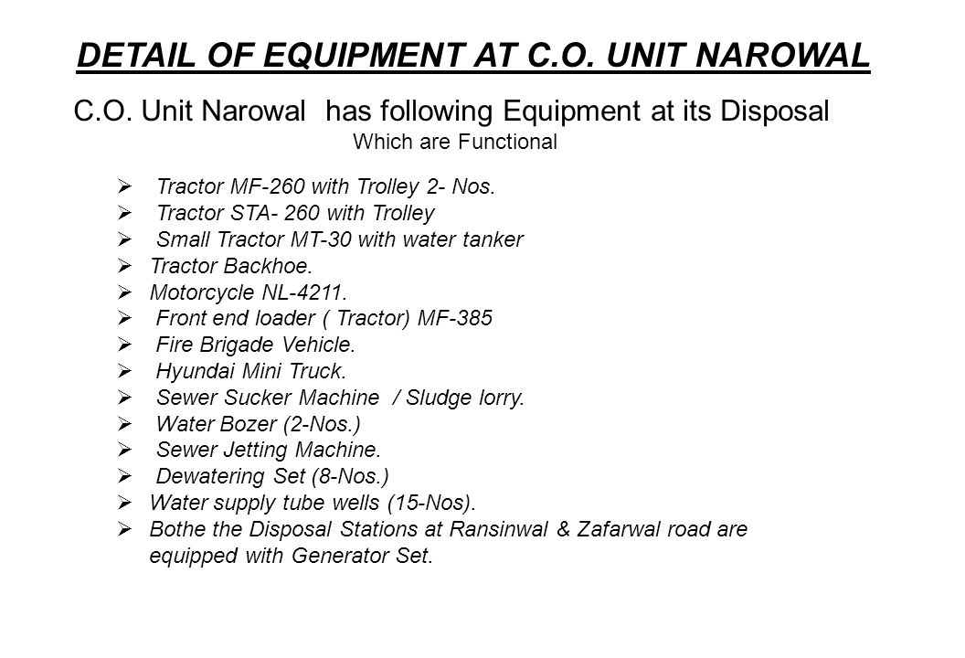 DETAIL OF EQUIPMENT AT C.O. UNIT NAROWAL C.O. Unit Narowal has following Equipment at its Disposal Which are Functional Tractor MF-260 with Trolley 2-