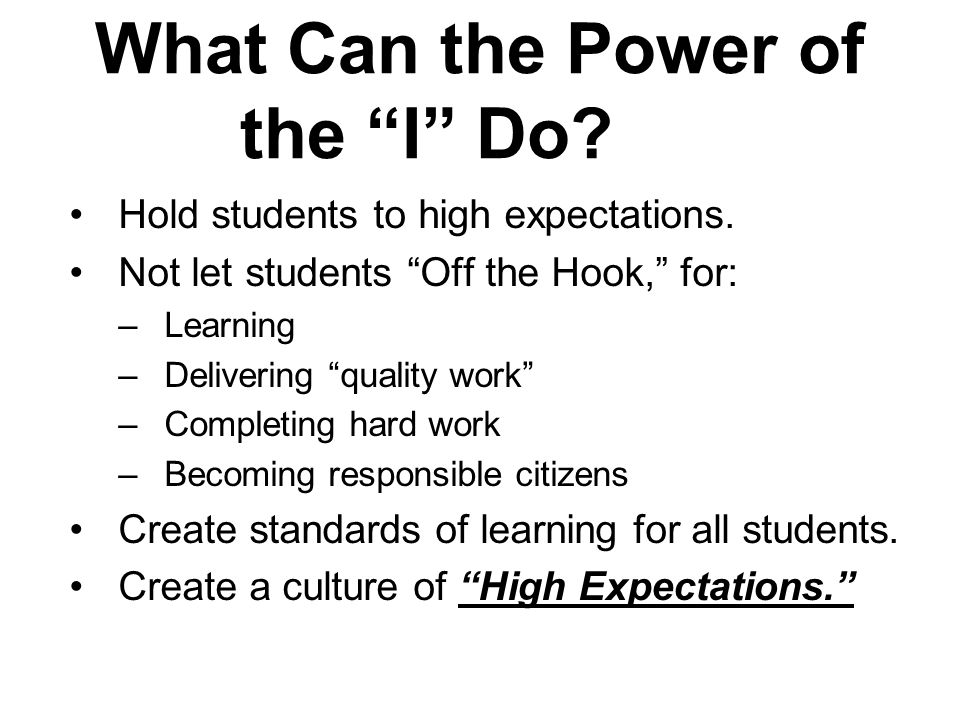 What Can the Power of the I Do. Hold students to high expectations.