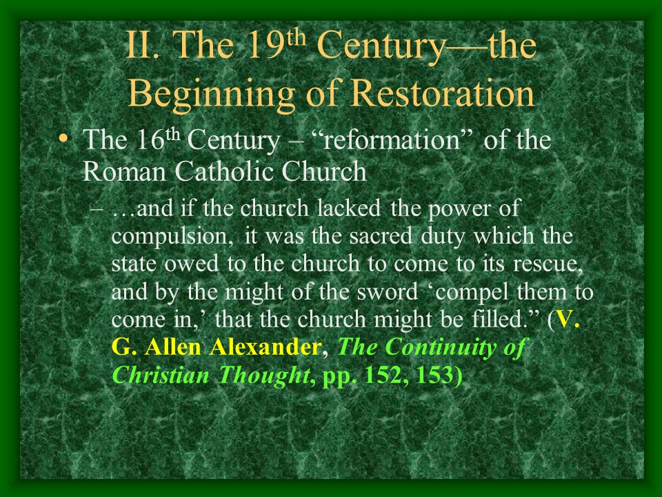 II. The 19 th Centurythe Beginning of Restoration The 16 th Century – reformation of the Roman Catholic Church –…and if the church lacked the power of