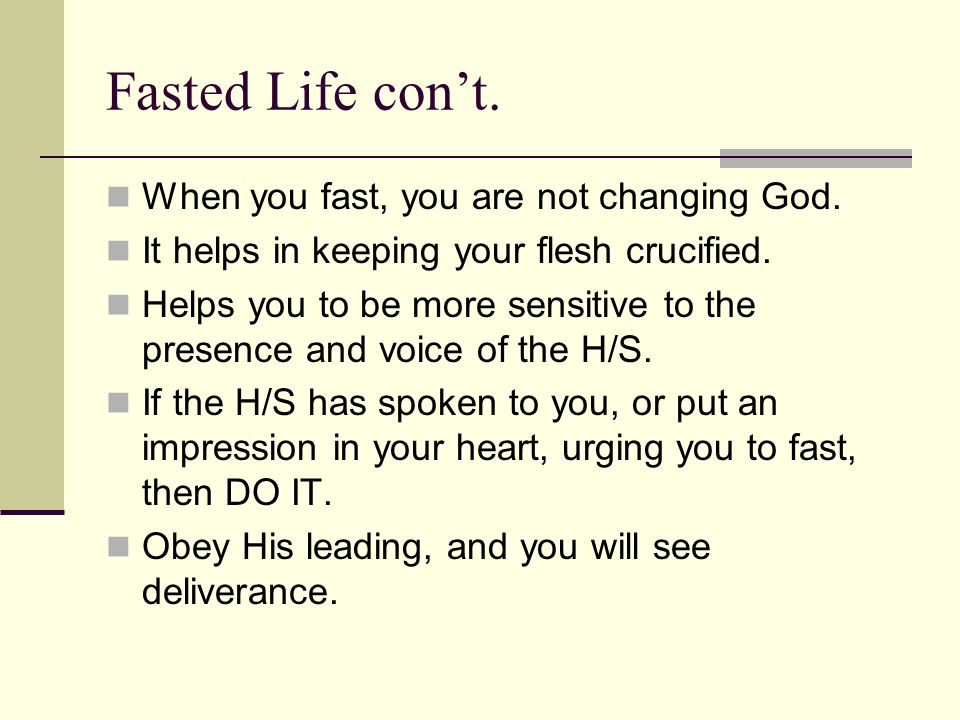 Fasted Life cont. When you fast, you are not changing God.