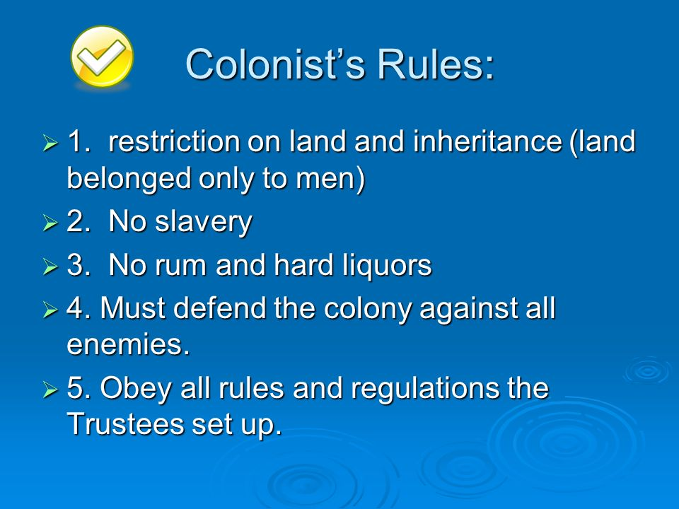 Colonists Rules: 1. restriction on land and inheritance (land belonged only to men) 1. restriction on land and inheritance (land belonged only to men)
