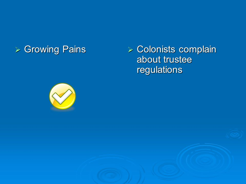 Growing Pains Growing Pains Colonists complain about trustee regulations Colonists complain about trustee regulations