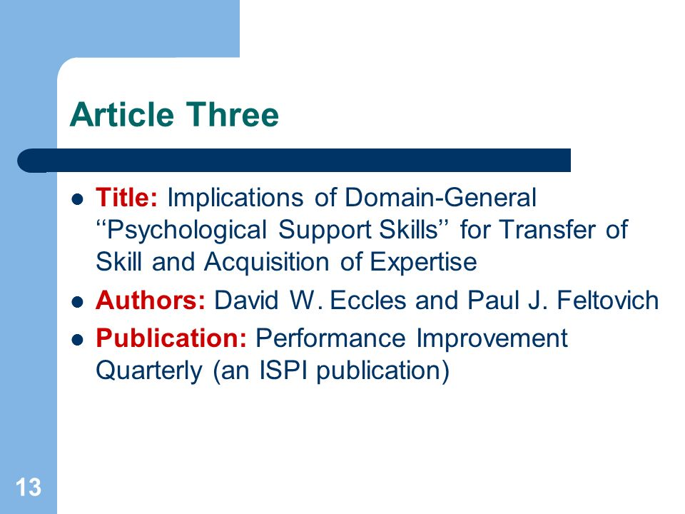 13 Article Three Title: Implications of Domain-General Psychological Support Skills for Transfer of Skill and Acquisition of Expertise Authors: David W.