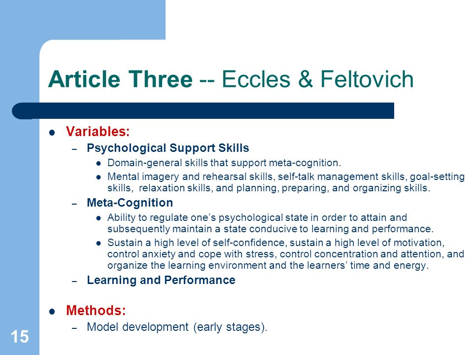 15 Article Three -- Eccles & Feltovich Variables: – Psychological Support Skills Domain-general skills that support meta-cognition. Mental imagery and