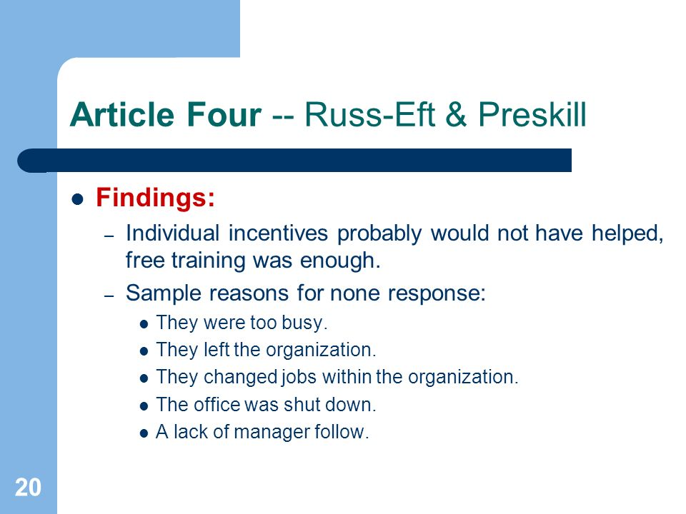 20 Article Four -- Russ-Eft & Preskill Findings: – Individual incentives probably would not have helped, free training was enough. – Sample reasons fo