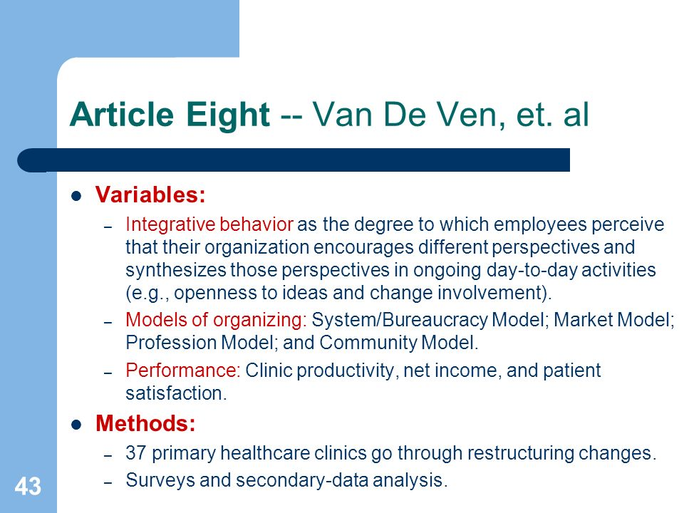 43 Article Eight -- Van De Ven, et. al Variables: – Integrative behavior as the degree to which employees perceive that their organization encourages