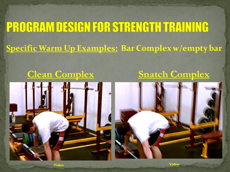 Specific Warm Up Examples: Bar Complex w/empty bar Clean Complex Video Snatch Complex Video