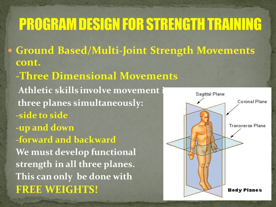 Ground Based/Multi-Joint Strength Movements cont. -Three Dimensional Movements Athletic skills involve movement in three planes simultaneously: -side