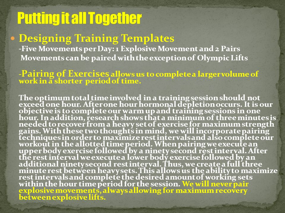 Designing Training Templates -Five Movements per Day: 1 Explosive Movement and 2 Pairs Movements can be paired with the exception of Olympic Lifts - P