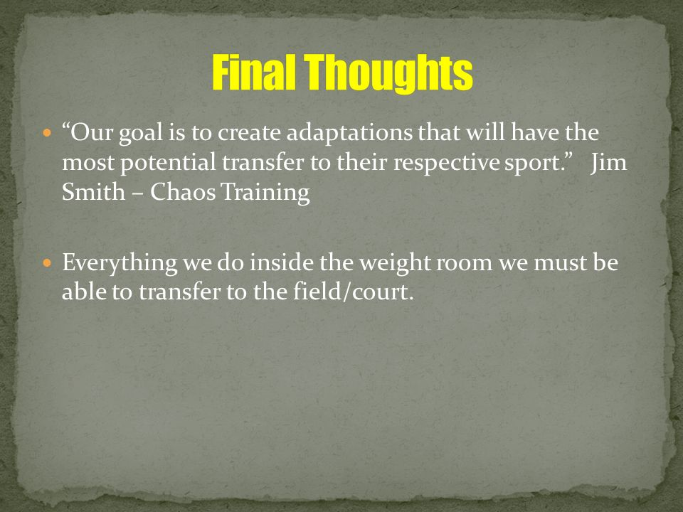 Our goal is to create adaptations that will have the most potential transfer to their respective sport. Jim Smith – Chaos Training Everything we do in
