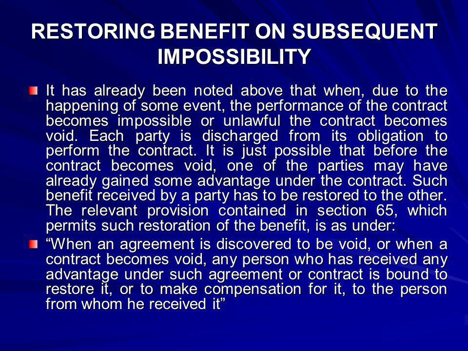 RESTORING BENEFIT ON SUBSEQUENT IMPOSSIBILITY It has already been noted above that when, due to the happening of some event, the performance of the co