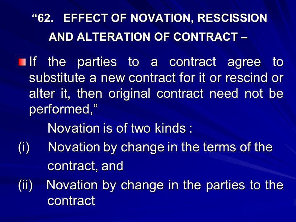 (i) CHANGE IN THE TERMS OF THE CONTRACT Then parties to a contract are free to alter the contract which they had originally entered into.