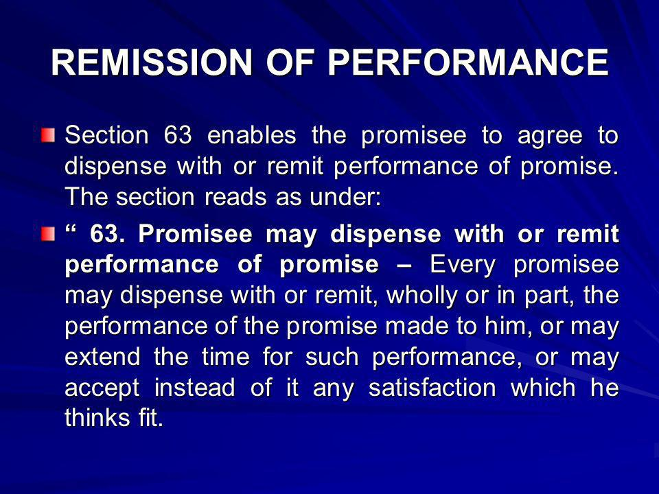 REMISSION OF PERFORMANCE Illustrations a) A promises to paint a picture for B.