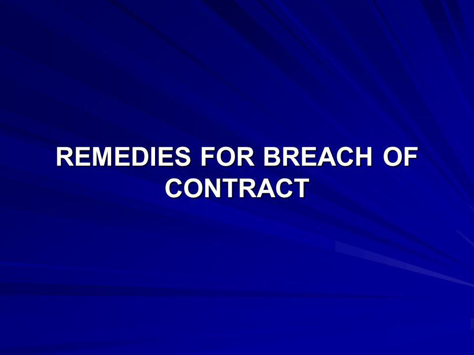 When one of the parties to the contract makes a breach of the contract the following remedies are available to the other party.