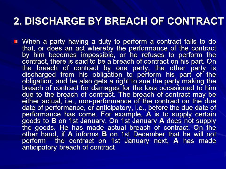 ANTICIPATORY BREACH OF CONTRACT It means the repudiation of a contract by one party to it before the due date of its performance has arrived.