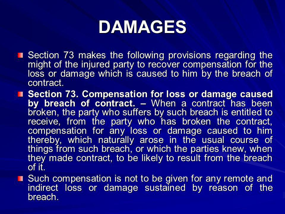 DAMAGES Section 73 makes the following provisions regarding the might of the injured party to recover compensation for the loss or damage which is cau