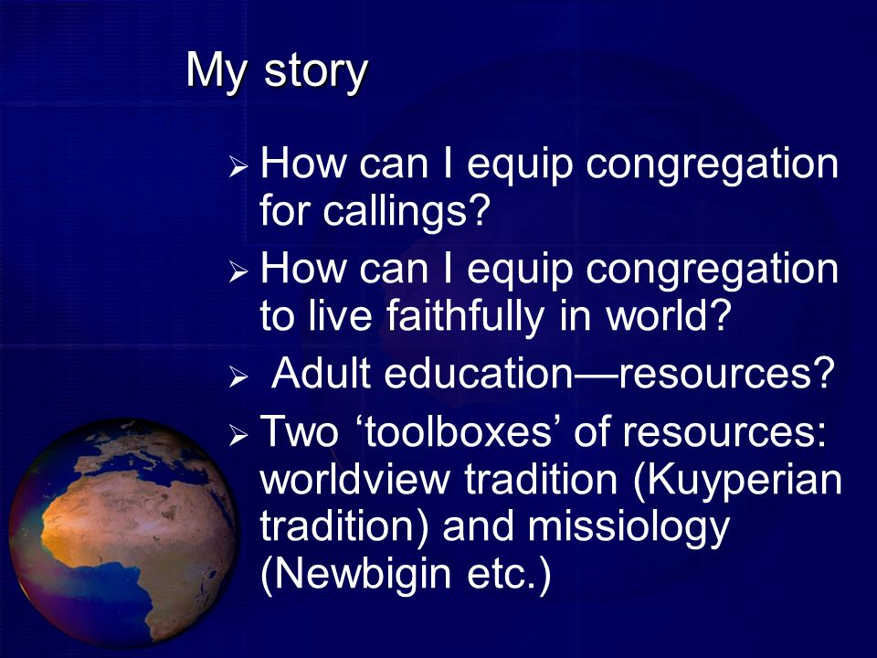 My story How can I equip congregation for callings? How can I equip congregation to live faithfully in world? Adult educationresources? Two toolboxes