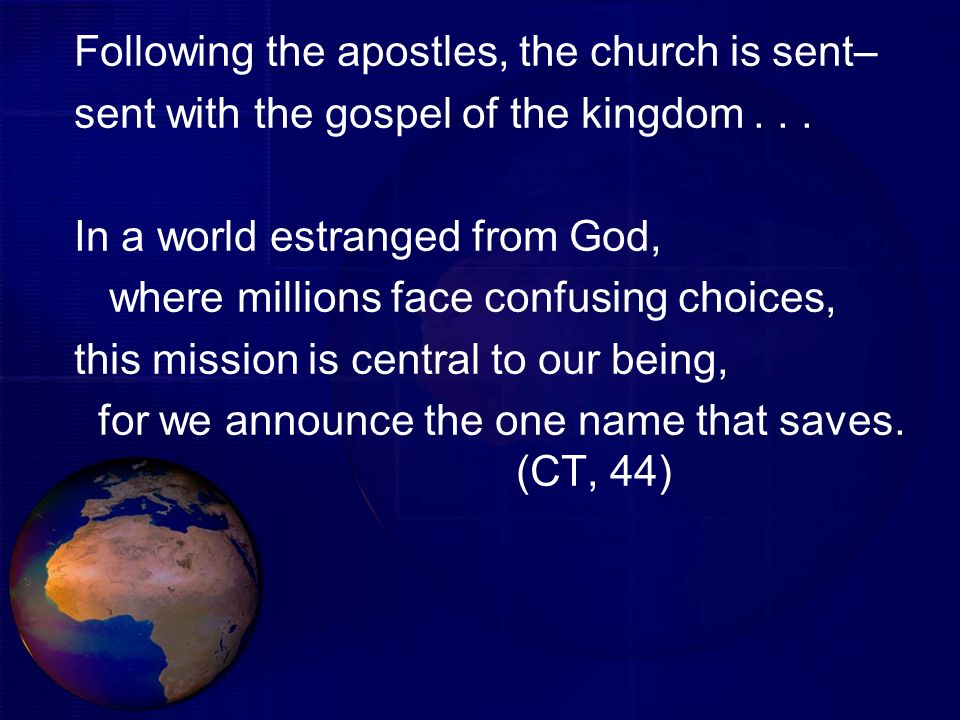 Following the apostles, the church is sent– sent with the gospel of the kingdom... In a world estranged from God, where millions face confusing choice