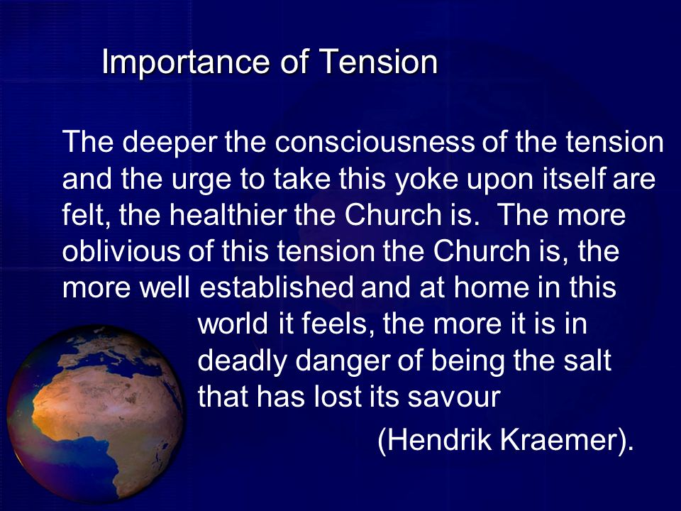 Importance of Tension The deeper the consciousness of the tension and the urge to take this yoke upon itself are felt, the healthier the Church is. Th