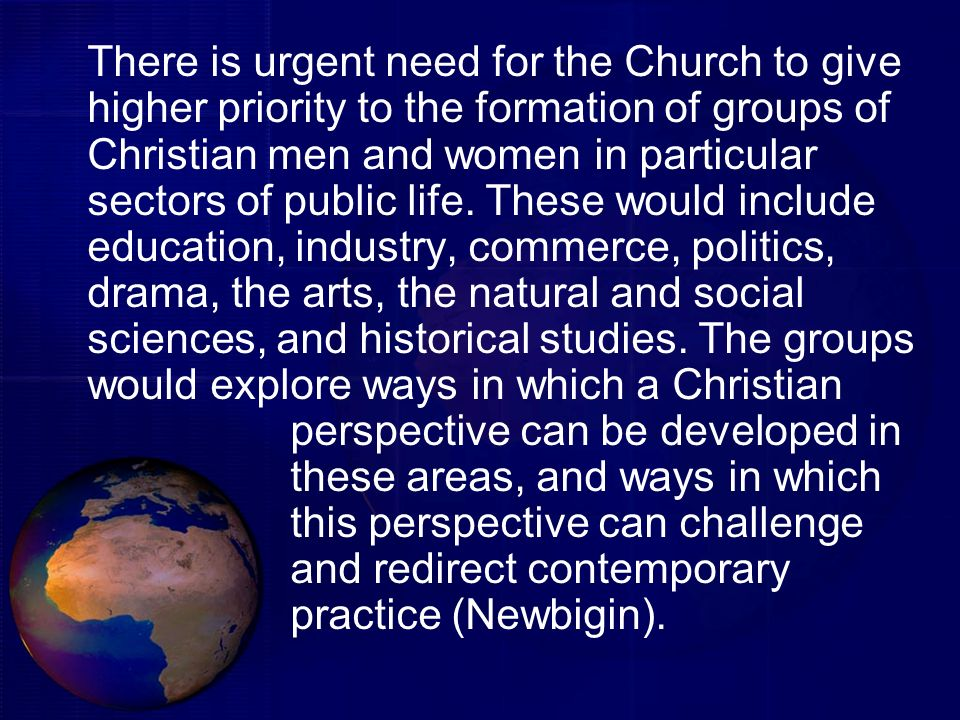 There is urgent need for the Church to give higher priority to the formation of groups of Christian men and women in particular sectors of public life