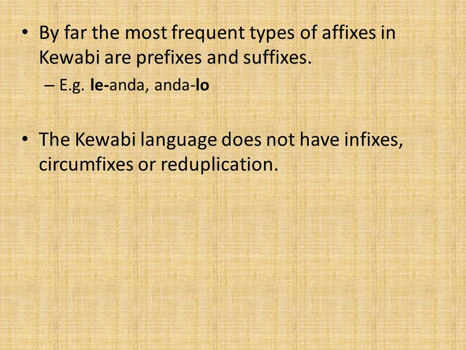 By far the most frequent types of affixes in Kewabi are prefixes and suffixes. – E.g. le-anda, anda-lo The Kewabi language does not have infixes, circ