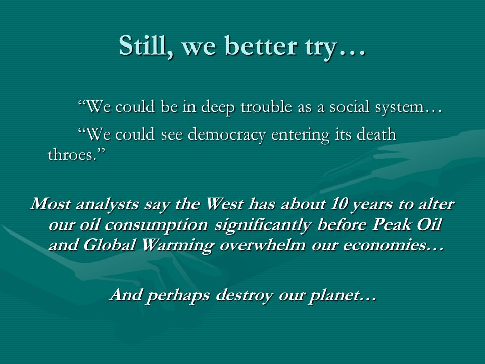 Still, we better try… We could be in deep trouble as a social system… We could see democracy entering its death throes.