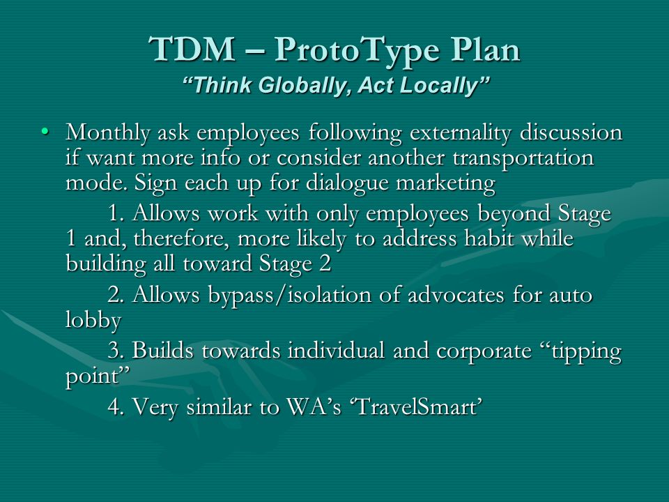 TDM – ProtoType Plan Think Globally, Act Locally Monthly ask employees following externality discussion if want more info or consider another transportation mode.