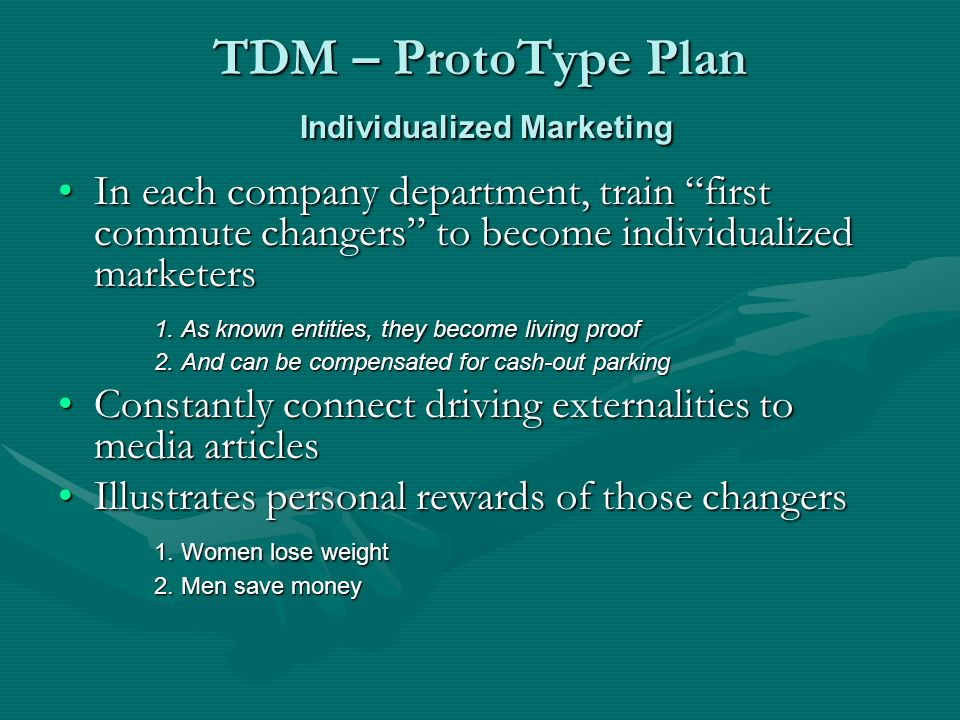 TDM – ProtoType Plan Individualized Marketing In each company department, train first commute changers to become individualized marketersIn each company department, train first commute changers to become individualized marketers 1.