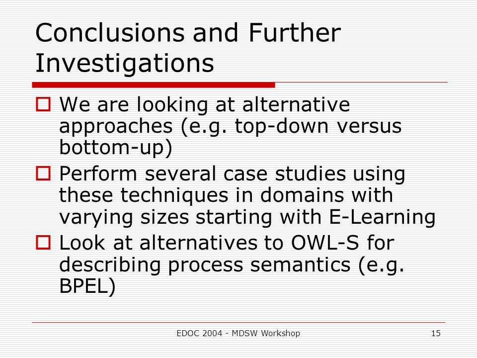 EDOC MDSW Workshop15 Conclusions and Further Investigations We are looking at alternative approaches (e.g.