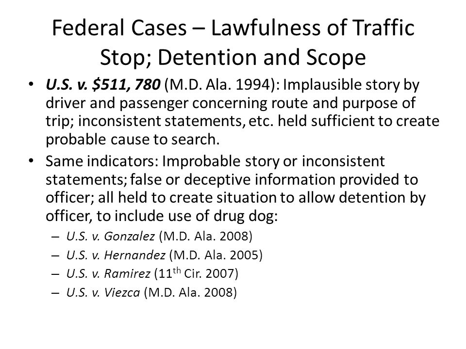 Federal Cases – Lawfulness of Traffic Stop; Detention and Scope U.S. v. $511, 780 (M.D. Ala. 1994): Implausible story by driver and passenger concerni
