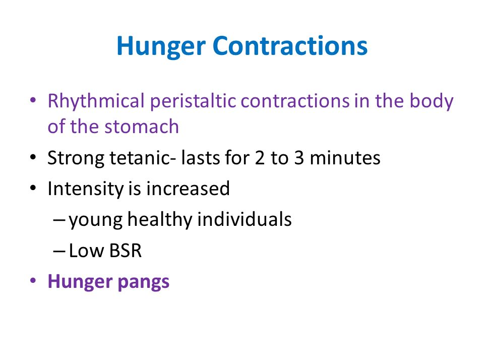 Hunger Contractions Rhythmical peristaltic contractions in the body of the stomach Strong tetanic- lasts for 2 to 3 minutes Intensity is increased – y
