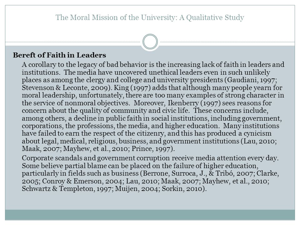 The Moral Mission of the University: A Qualitative Study Bereft of Faith in Leaders A corollary to the legacy of bad behavior is the increasing lack o
