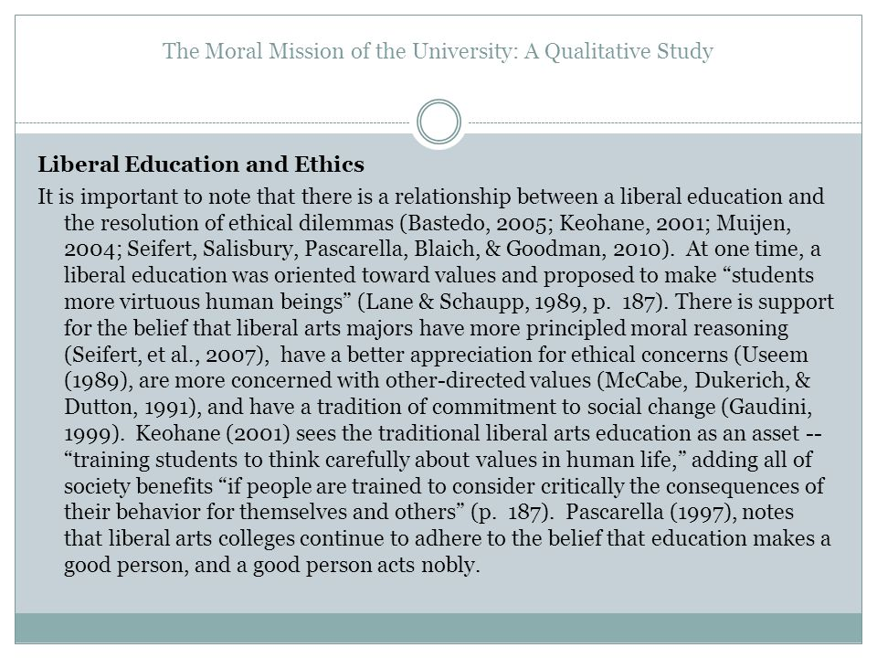 The Moral Mission of the University: A Qualitative Study Liberal Education and Ethics It is important to note that there is a relationship between a l